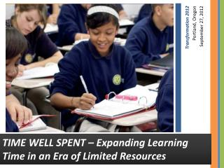 TIME WELL SPENT – Expanding Learning Time in an Era of Limited Resources