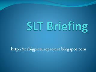SLT Briefing