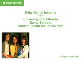Delta Dental benefits  for University of California   Santa Barbara Student Health Insurance Plan