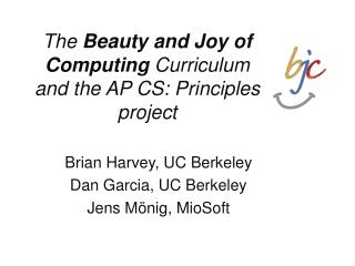The  Beauty  and Joy of  Computing  Curriculum and the AP CS: Principles project