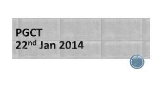 PGCT 22 nd  Jan 2014