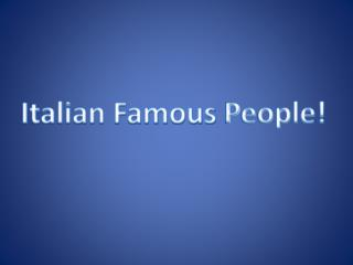 Italian Famous  People!