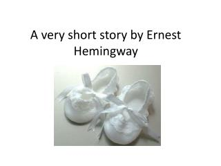 A very short story by Ernest Hemingway