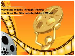 Marketing Movies Through Trailers:  How Does The Film Industry Make It Work?