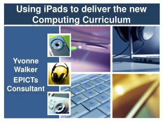 Using  iPads  to deliver the new Computing Curriculum