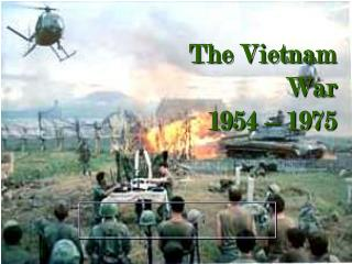 The Vietnam  War  1954 – 1975