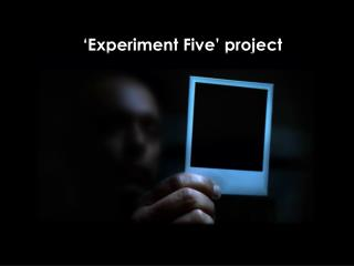 �Experiment Five� project