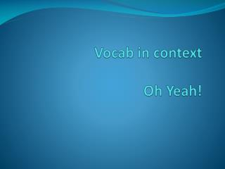 Vocab  in context Oh Yeah!