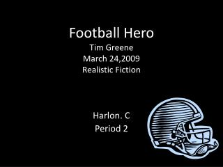 Football Hero Tim Greene March 24,2009 Realistic Fiction