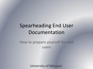 Spearheading End User Documentation