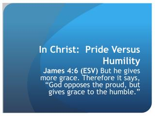 In Christ:  Pride Versus  Humility
