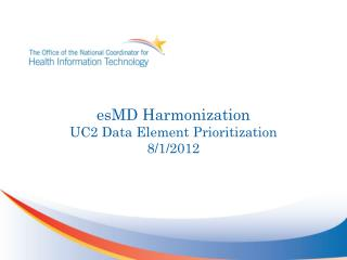 esMD Harmonization UC2 Data E lement Prioritization 8/1/2012