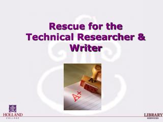Rescue for the  Technical Researcher & Writer