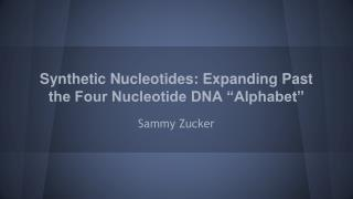 "Synthetic Nucleotides: Expanding Past the Four Nucleotide DNA ""Alphabet"""