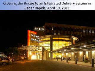 Crossing the Bridge to an Integrated Delivery System in Cedar Rapids, April 19, 2011