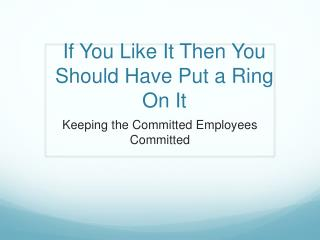 If You Like It Then You Should Have Put a Ring On It