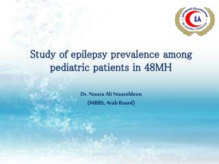 Study of epilepsy prevalence  among pediatric patients in 48MH Dr .  Noura  Ali  Noureldeen