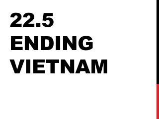 22.5 Ending Vietnam