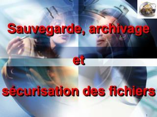 Sauvegarde, archivage   et   s curisation des fichiers