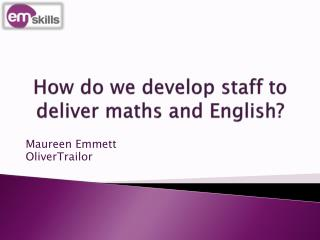 How do we develop staff to deliver maths and English?