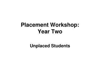 Placement Workshop:   Year Two