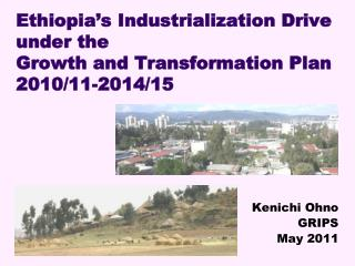 Ethiopia s Industrialization Drive under the Growth and Transformation Plan 2010