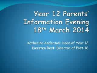 Year 12 Parents' Information Evening 18 th  March 2014