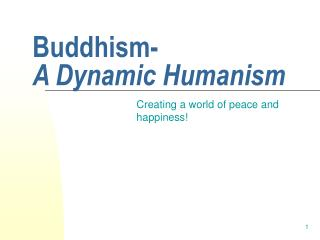 Buddhism-  A Dynamic Humanism