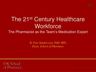 The 21 st  Century Healthcare Workforce The Pharmacist as the Team�s Medication Expert