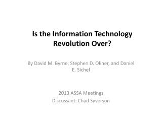 Is the Information Technology Revolution Over?