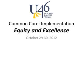 Common Core: Implementation  Equity and Excellence