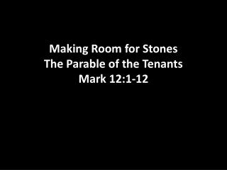 Making Room for Stones The Parable of the Tenants Mark 12:1-12
