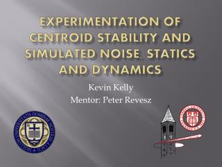 Experimentation of Centroid Stability and Simulated Noise, statics and Dynamics