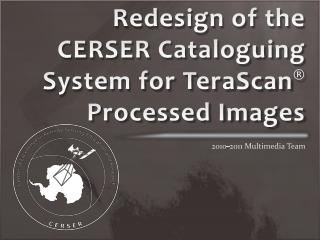 Redesign of the CERSER Cataloguing System for TeraScan ®  Processed Images