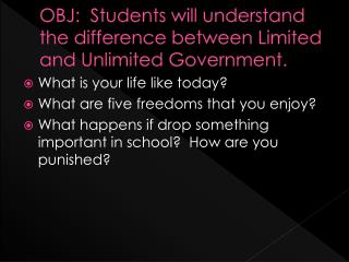 OBJ:  Students will understand the difference between Limited and Unlimited Government.