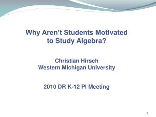 Why Aren't  Students  Motivated to Study Algebra? Christian Hirsch Western Michigan University