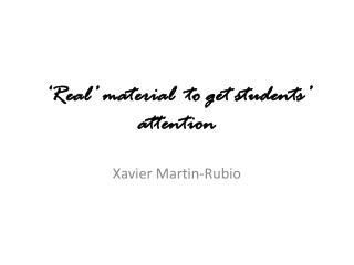 'Real'  material   to get students'  attention