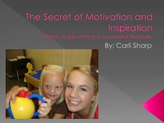 The Secret of Motivation and Inspiration 7 Steps to becoming a successful teacher.