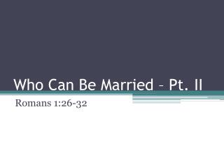 Who Can Be Married – Pt. II