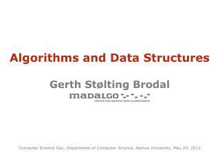 Algorithms  and Data  Structures Gerth Stølting Brodal