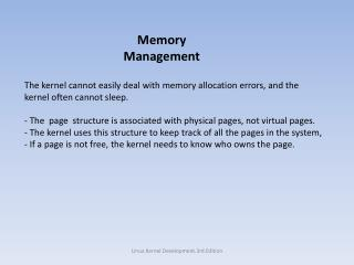 The kernel cannot easily deal with memory allocation errors, and the kernel often cannot sleep .