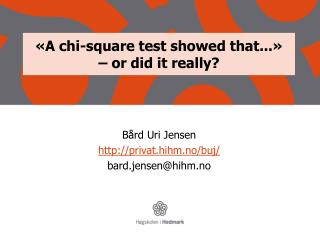 «A chi- square  test  showed that ...»  – or  did  it  really ?
