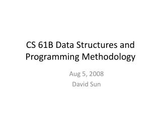 CS 61B Data Structures and Programming Methodology