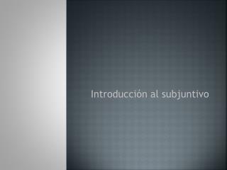 Introducción al subjuntivo
