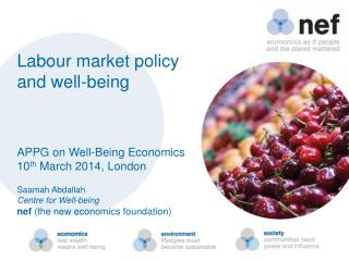 Labour market policy and well-being APPG on Well-Being  Economics 10 th  March 2014, London