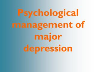 Psychological management of major depression