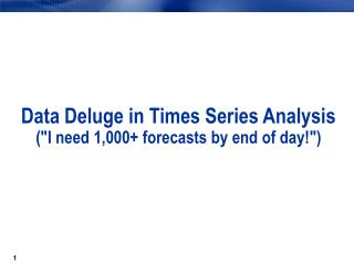 Data Deluge in Times Series Analysis I need 1,000 forecasts by end of day
