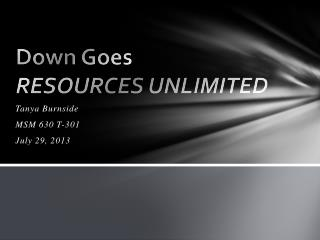 Down Goes  RESOURCES UNLIMITED
