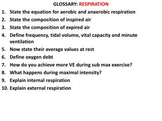 GLOSSARY:  RESPIRATION State the equation for aerobic and anaerobic respiration