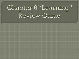 "Chapter 6 ""Learning""  Review Game"